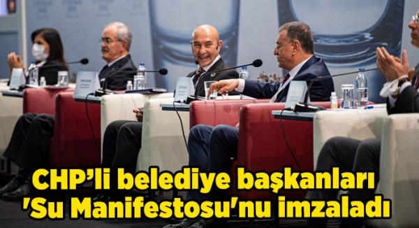 CHP'li belediye başkanları 'Su Manifestosu'nu imzaladı
