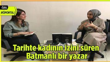 Tarihte kadının izini süren Batmanlı bir yazar (Özel Röportaj)